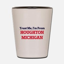Trust Me, I'm from Houghton Michigan Shot Glass