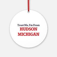 Trust Me, I'm from Hudson Michigan Round Ornament