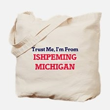 Trust Me, I'm from Ishpeming Michigan Tote Bag