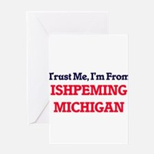 Trust Me, I'm from Ishpeming Michig Greeting Cards