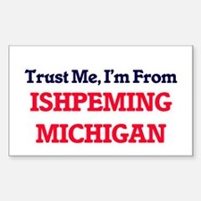 Trust Me, I'm from Ishpeming Michigan Decal