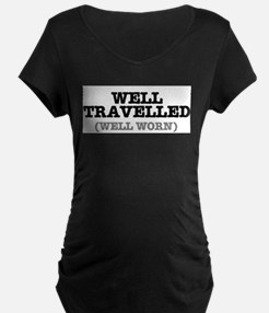WELL TRAVELLED (WELL WORN) ! Maternity T-Shirt