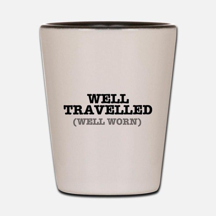 WELL TRAVELLED (WELL WORN) ! Shot Glass