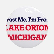 Trust Me, I'm from Lake Orion Michi Round Ornament