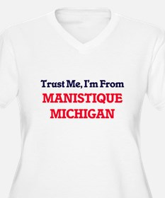 Trust Me, I'm from Manistique Mi Plus Size T-Shirt