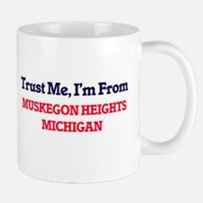 Trust Me, I'm from Muskegon Heights Michigan Mugs