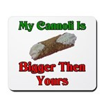 My Cannoli Is Bigger Then Your Cannoli Mousepad