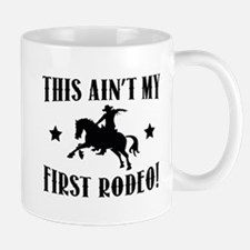 This Ain't My First Rodeo! Mug
