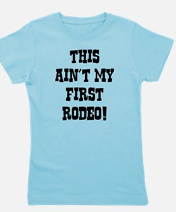 This Ain't My First Rodeo! Girl's Tee