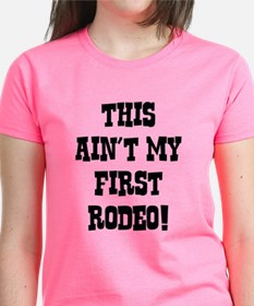 This Ain't My First Rodeo! Tee