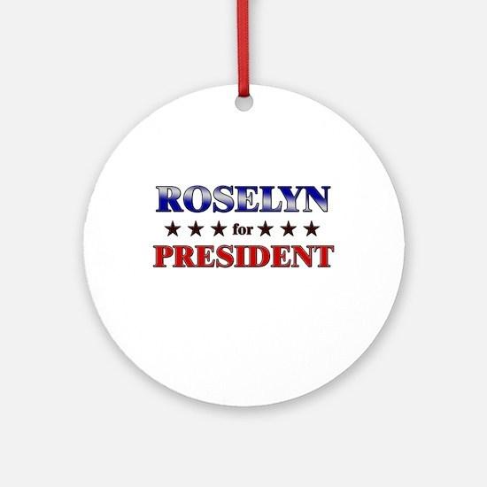 ROSELYN for president Ornament (Round)