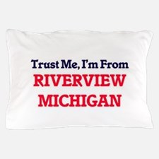 Trust Me, I'm from Riverview Michigan Pillow Case