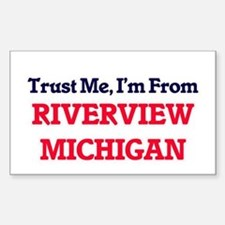 Trust Me, I'm from Riverview Michigan Decal