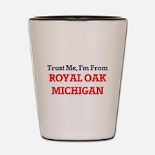Trust Me, I'm from Royal Oak Michigan Shot Glass