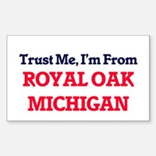 Trust Me, I'm from Royal Oak Michigan Decal