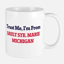 Trust Me, I'm from Sault Ste. Marie Michigan Mugs