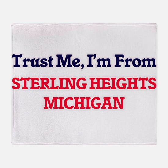 Trust Me, I'm from Sterling Heights Throw Blanket