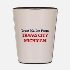 Trust Me, I'm from Tawas City Michigan Shot Glass