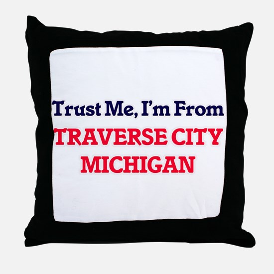 Trust Me, I'm from Traverse City Mich Throw Pillow