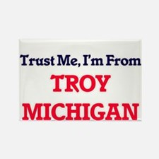Trust Me, I'm from Troy Michigan Magnets