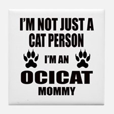 I'm an Ocicat Mommy Tile Coaster