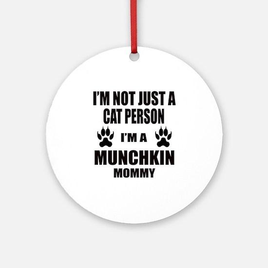 I'm a Munchkin Mommy Round Ornament