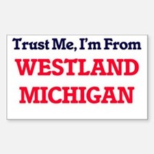 Trust Me, I'm from Westland Michigan Decal