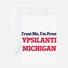 Trust Me, I'm from Ypsilanti Michig Greeting Cards