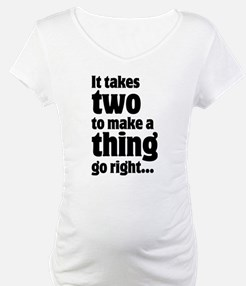 It takes two to make a thing go right … Shirt