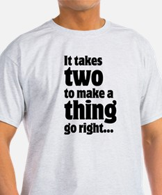 It takes two to make a thing go right … T-Shirt
