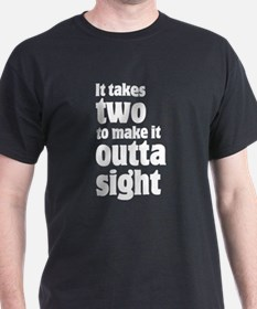 It takes two to make it outta sight T-Shirt