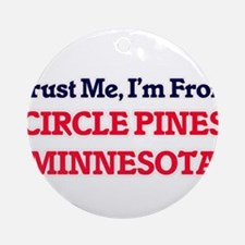 Trust Me, I'm from Circle Pines Min Round Ornament