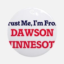 Trust Me, I'm from Dawson Minnesota Round Ornament