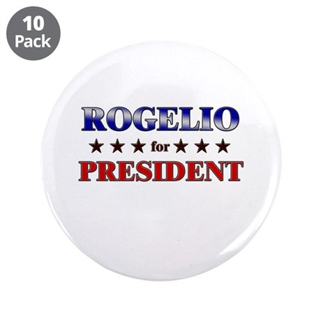 "ROGELIO for president 3.5"" Button (10 pack)"