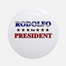 RODOLFO for president Ornament (Round)