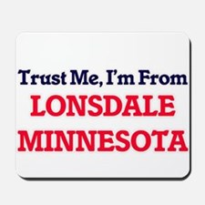 Trust Me, I'm from Lonsdale Minnesota Mousepad
