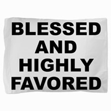 Blessed And Highly Favored Pillow Sham