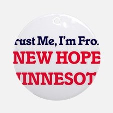 Trust Me, I'm from New Hope Minneso Round Ornament