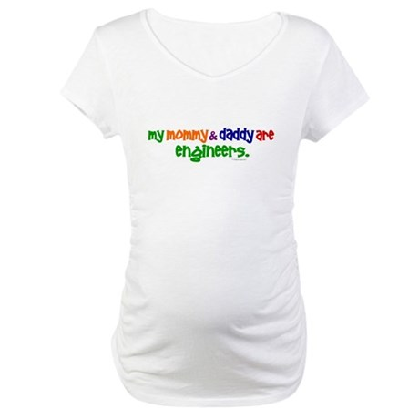 My Mommy & Daddy Are Engineers Maternity T-Shirt