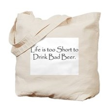 Life is Too Short Beer Tote Bag