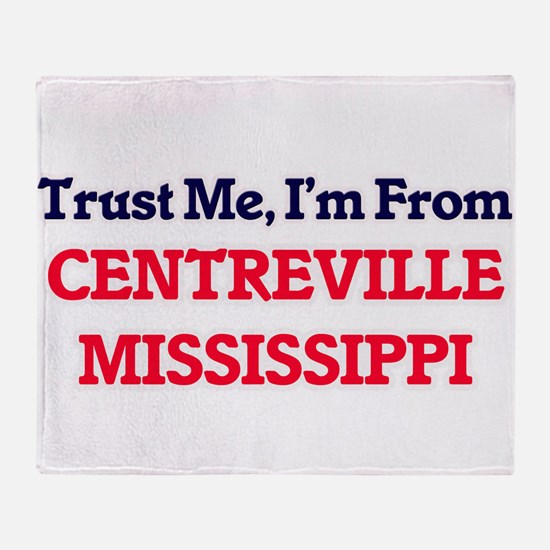 Trust Me, I'm from Centreville Missi Throw Blanket