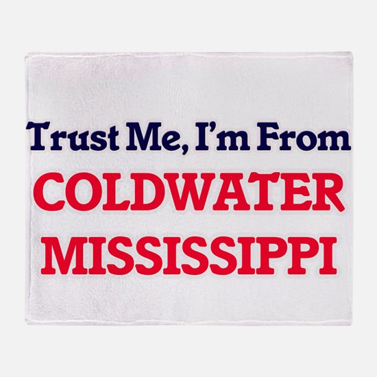 Trust Me, I'm from Coldwater Mississ Throw Blanket