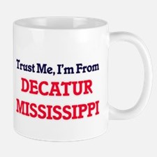 Trust Me, I'm from Decatur Mississippi Mugs