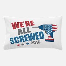 Screwed 2016 Pillow Case