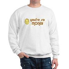 You're So Money Sweatshirt