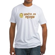 You're So Money Shirt