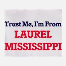 Trust Me, I'm from Laurel Mississipp Throw Blanket