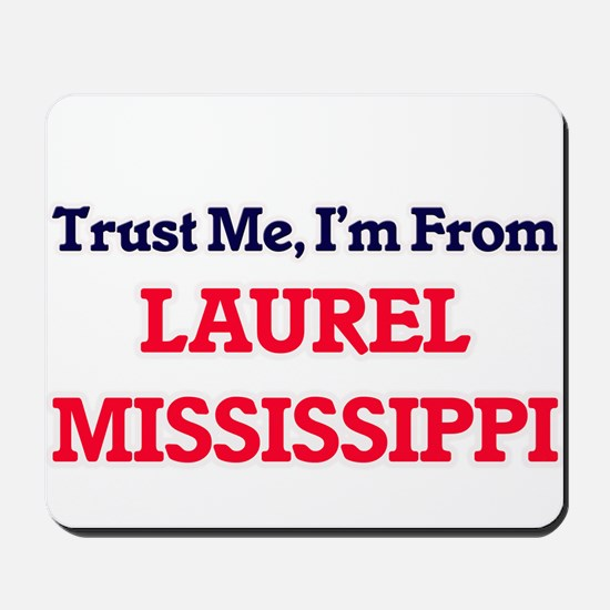 Trust Me, I'm from Laurel Mississippi Mousepad