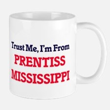 Trust Me, I'm from Prentiss Mississippi Mugs
