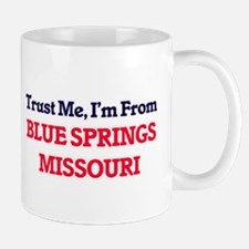 Trust Me, I'm from Blue Springs Missouri Mugs